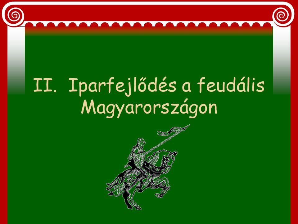 II. Iparfejlődés a feudális Magyarországon