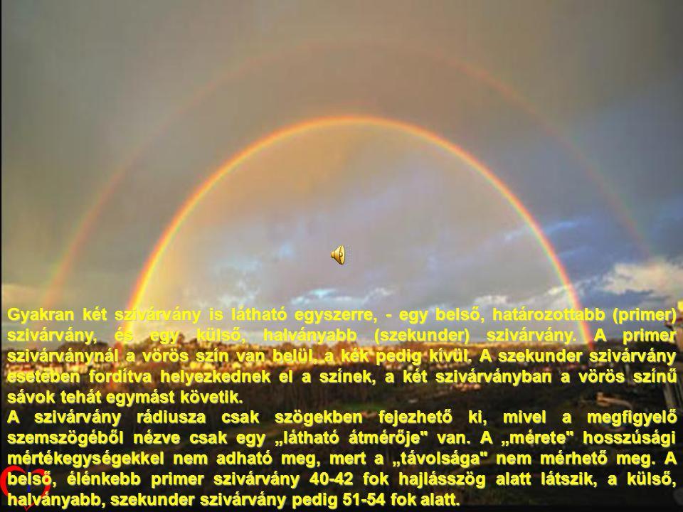 Gyakran két szivárvány is látható egyszerre, - egy belső, határozottabb (primer) szivárvány, és egy külső, halványabb (szekunder) szivárvány. A primer szivárványnál a vörös szín van belül, a kék pedig kívül. A szekunder szivárvány esetében fordítva helyezkednek el a színek, a két szivárványban a vörös színű sávok tehát egymást követik.