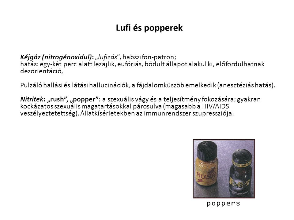 """Lufi és popperek Kéjgáz (nitrogénoxidul): """"lufizás , habszifon-patron;"""