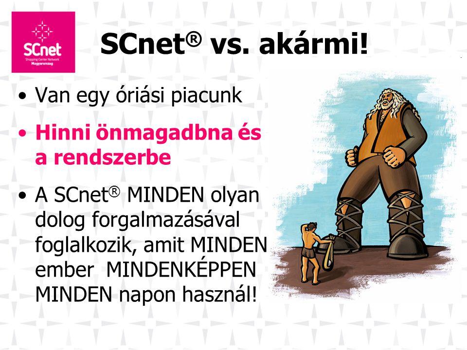 SCnet® vs. akármi! Van egy óriási piacunk