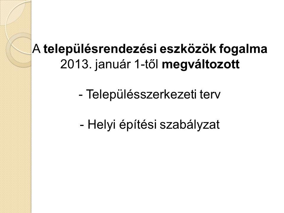 A településrendezési eszközök fogalma 2013. január 1-től megváltozott