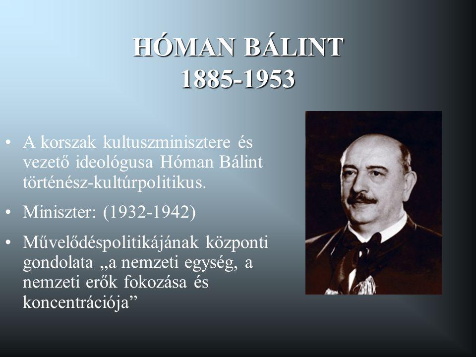 HÓMAN BÁLINT 1885-1953 A korszak kultuszminisztere és vezető ideológusa Hóman Bálint történész-kultúrpolitikus.