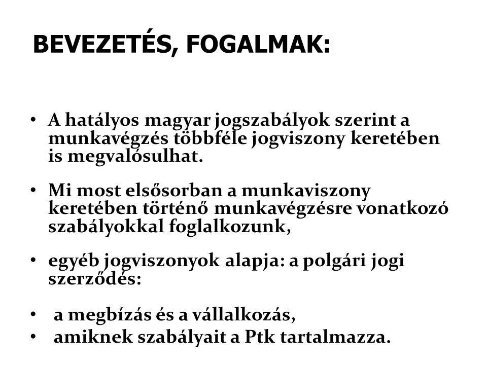 BEVEZETÉS, FOGALMAK: A hatályos magyar jogszabályok szerint a munkavégzés többféle jogviszony keretében is megvalósulhat.