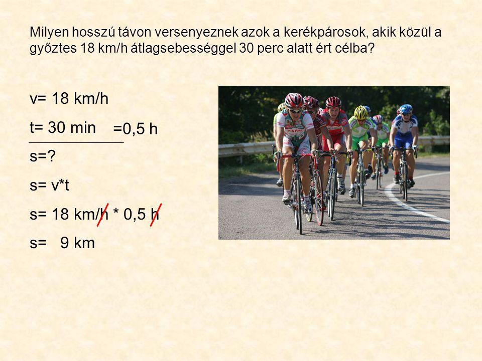 v= 18 km/h t= 30 min s= =0,5 h s= v*t s= 18 km/h * 0,5 h s= 9 km