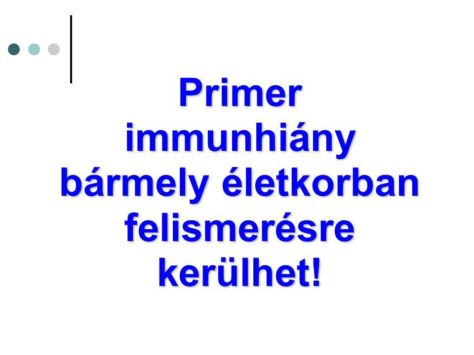 Primer immunhiány bármely életkorban felismerésre kerülhet!
