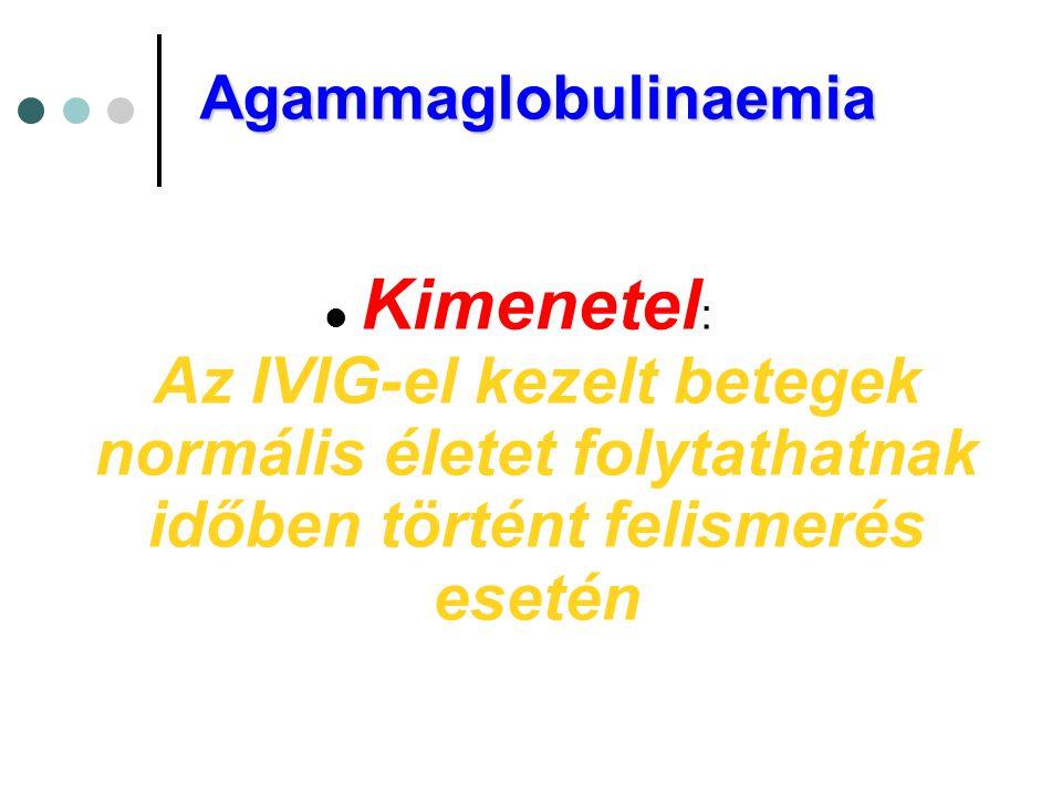 Agammaglobulinaemia Kimenetel: Az IVIG-el kezelt betegek normális életet folytathatnak időben történt felismerés esetén.