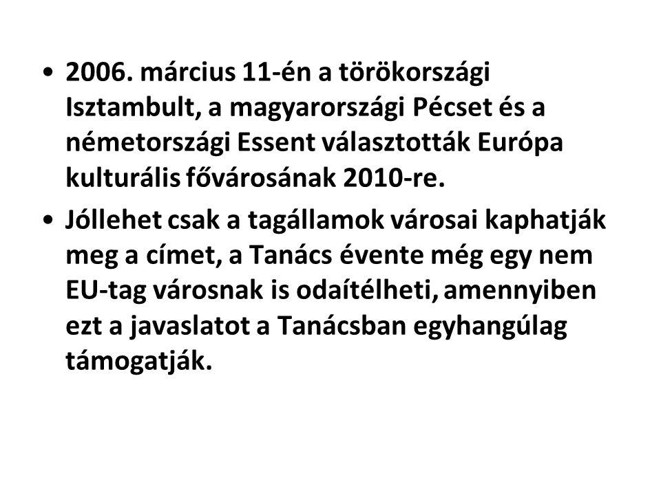 2006. március 11-én a törökországi Isztambult, a magyarországi Pécset és a németországi Essent választották Európa kulturális fővárosának 2010-re.