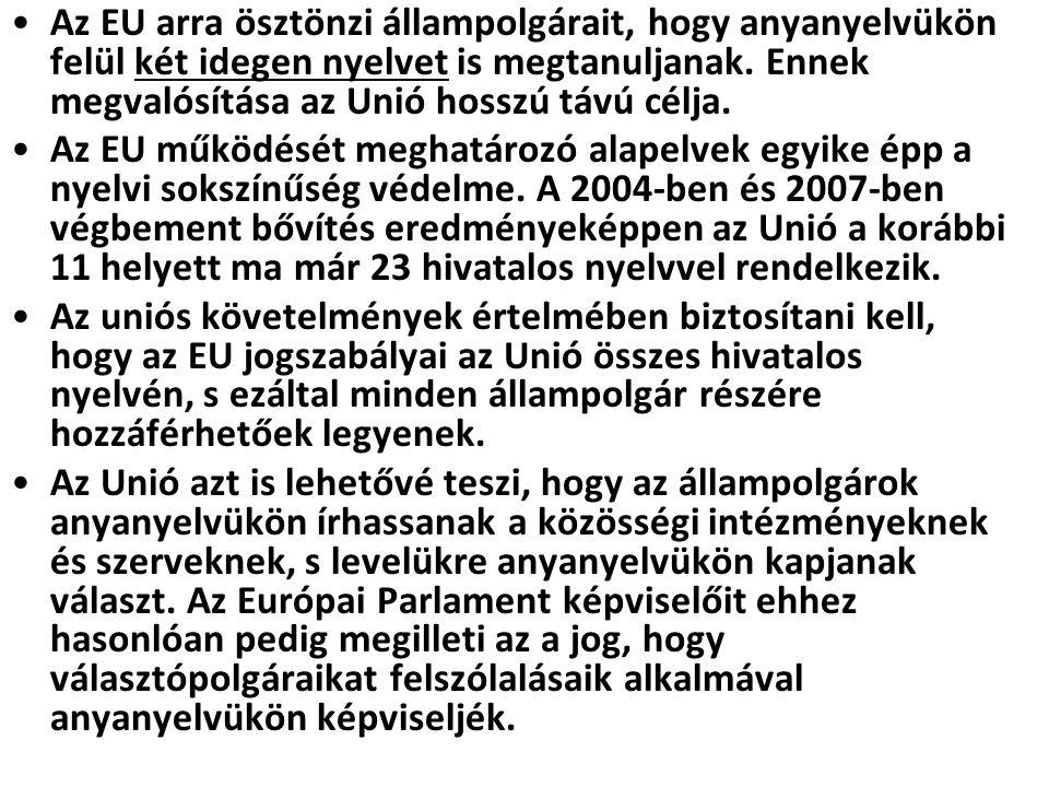 Az EU arra ösztönzi állampolgárait, hogy anyanyelvükön felül két idegen nyelvet is megtanuljanak. Ennek megvalósítása az Unió hosszú távú célja.