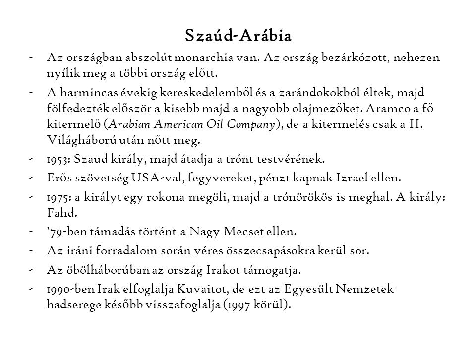 Szaúd-Arábia Az országban abszolút monarchia van. Az ország bezárkózott, nehezen nyílik meg a többi ország előtt.