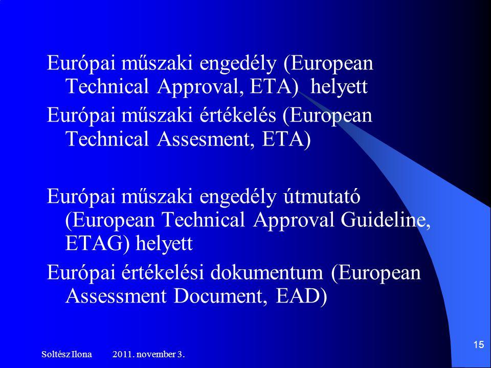 Európai műszaki engedély (European Technical Approval, ETA) helyett Európai műszaki értékelés (European Technical Assesment, ETA) Európai műszaki engedély útmutató (European Technical Approval Guideline, ETAG) helyett Európai értékelési dokumentum (European Assessment Document, EAD)