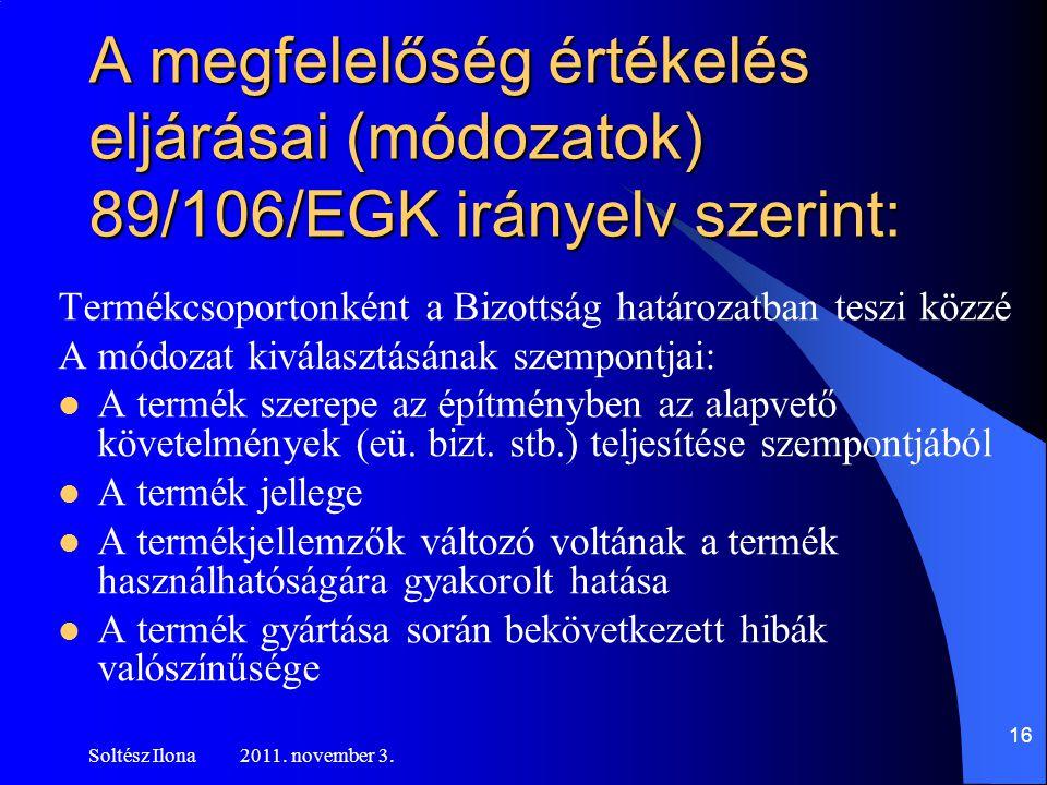 A megfelelőség értékelés eljárásai (módozatok) 89/106/EGK irányelv szerint: