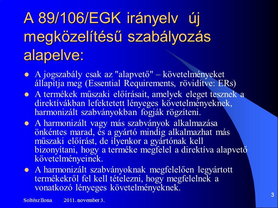 A 89/106/EGK irányelv új megközelítésű szabályozás alapelve:
