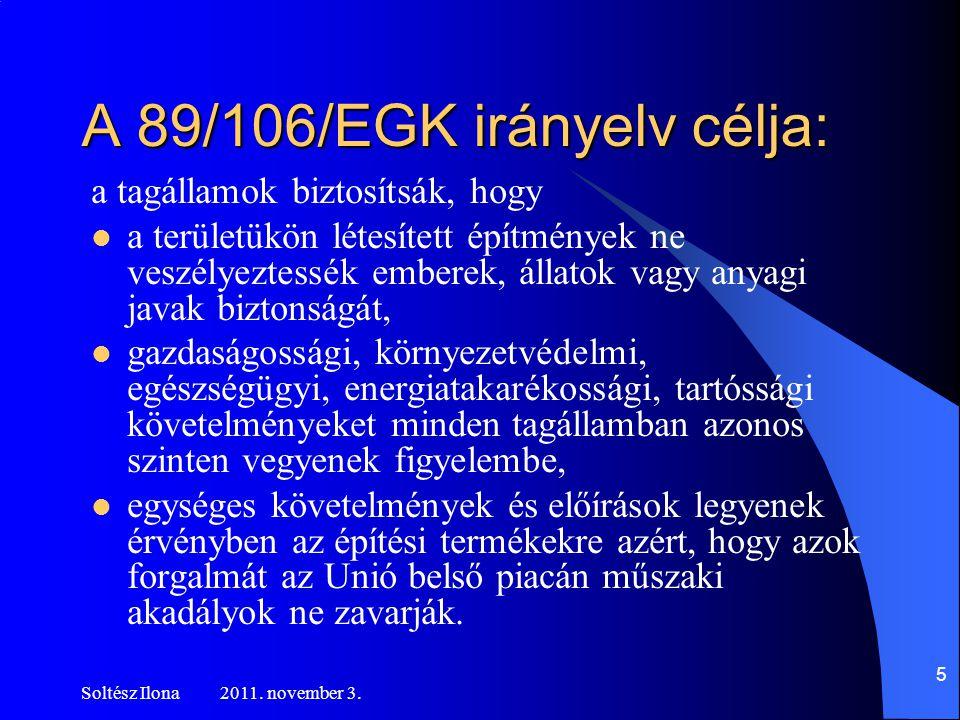 A 89/106/EGK irányelv célja: