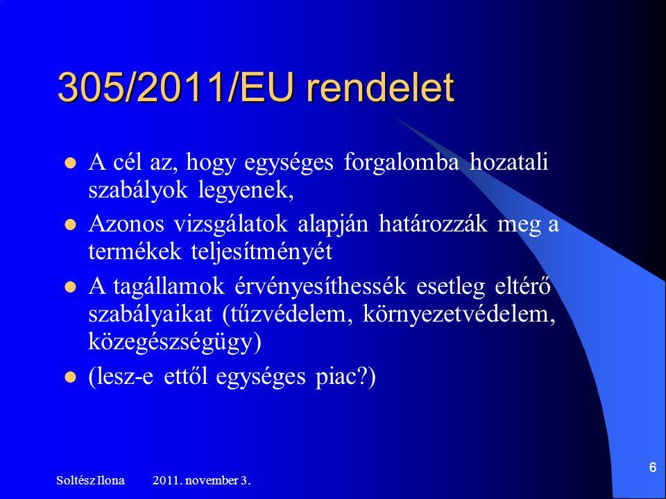305/2011/EU rendelet A cél az, hogy egységes forgalomba hozatali szabályok legyenek,