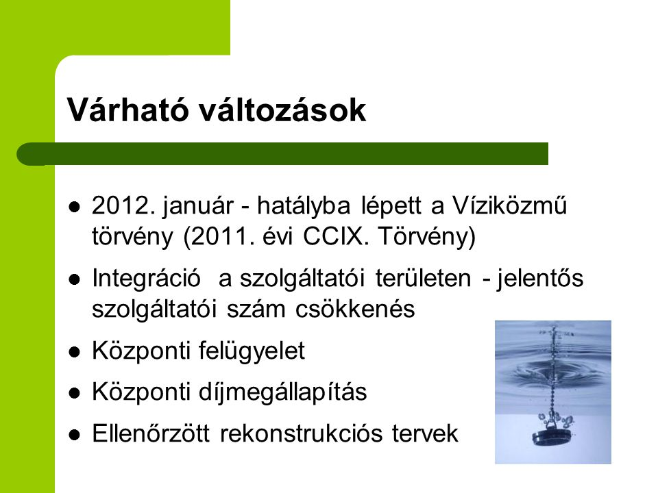 Várható változások 2012. január - hatályba lépett a Víziközmű törvény (2011. évi CCIX. Törvény)