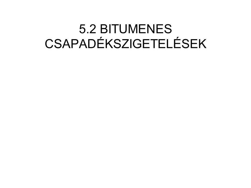5.2 BITUMENES CSAPADÉKSZIGETELÉSEK