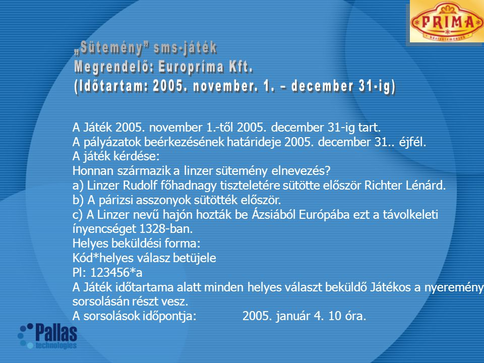 """""""Sütemény sms-játék Megrendelő: Europríma Kft. (Időtartam: 2005. november. 1. – december 31-ig)"""