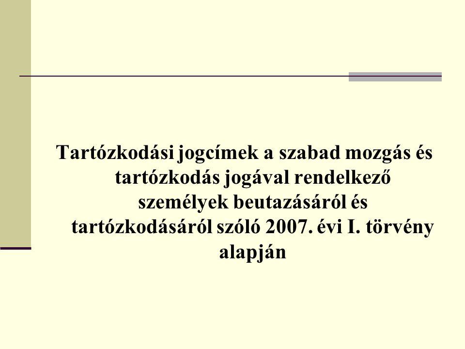 Tartózkodási jogcímek a szabad mozgás és tartózkodás jogával rendelkező személyek beutazásáról és tartózkodásáról szóló 2007.