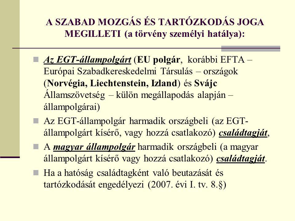 A SZABAD MOZGÁS ÉS TARTÓZKODÁS JOGA MEGILLETI (a törvény személyi hatálya):