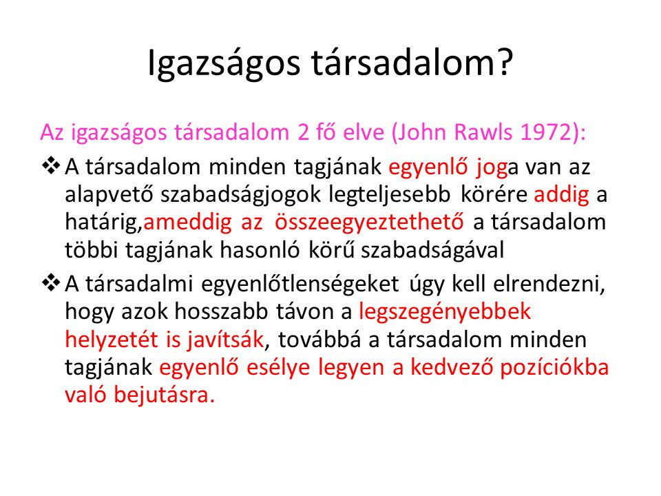 Igazságos társadalom Az igazságos társadalom 2 fő elve (John Rawls 1972):