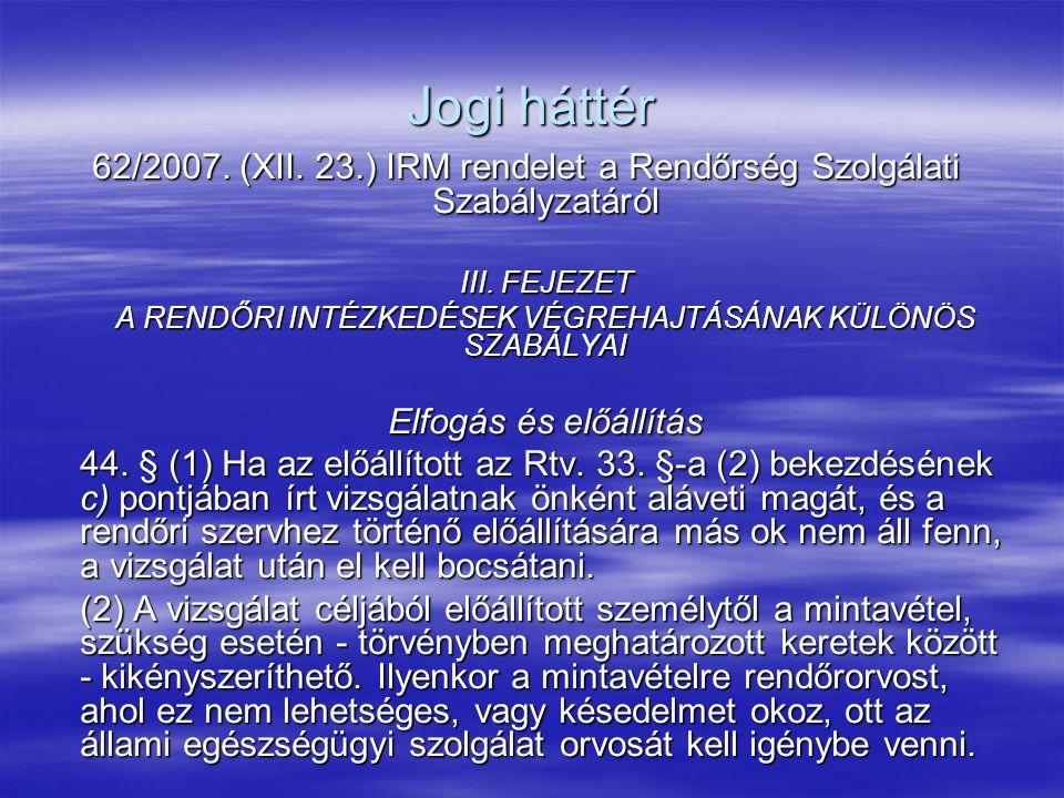 Jogi háttér 62/2007. (XII. 23.) IRM rendelet a Rendőrség Szolgálati Szabályzatáról. III. FEJEZET.