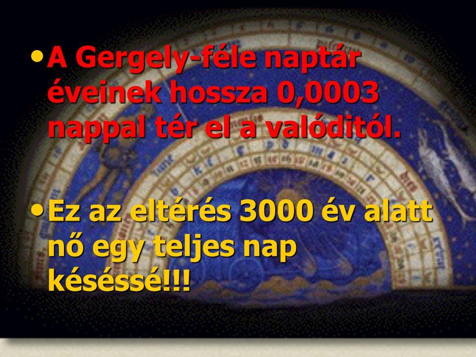 A Gergely-féle naptár éveinek hossza 0,0003 nappal tér el a valóditól.