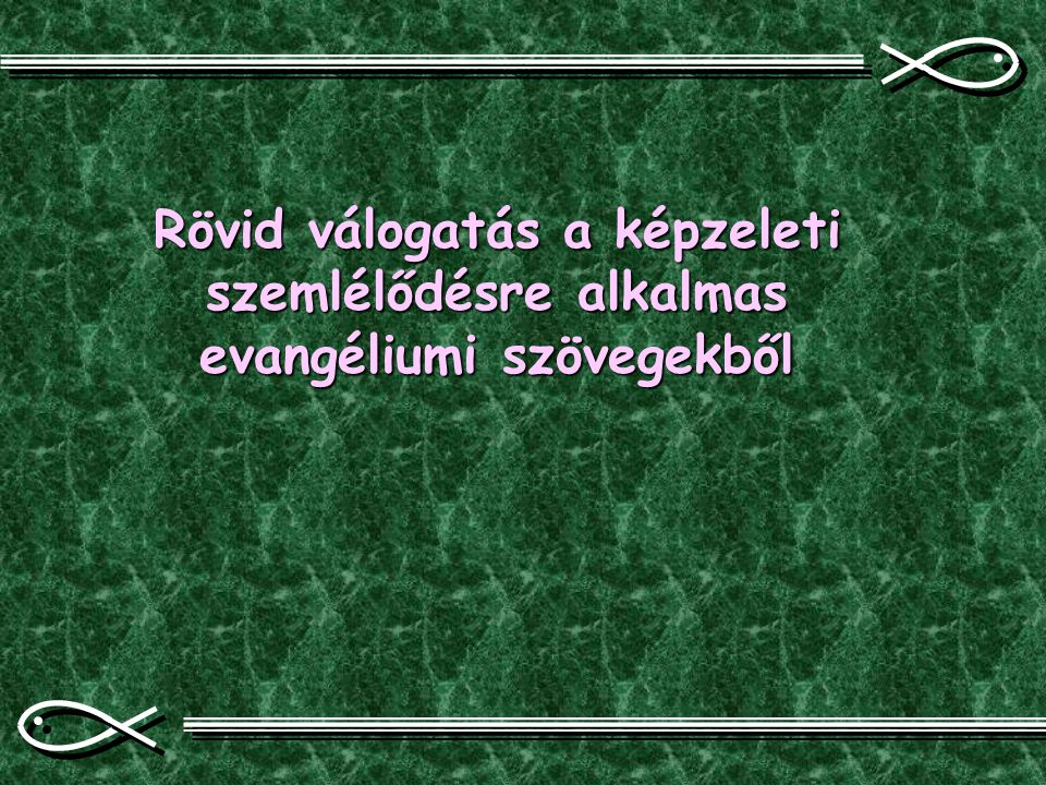 Rövid válogatás a képzeleti szemlélődésre alkalmas evangéliumi szövegekből