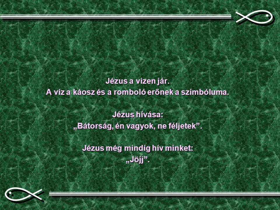 A víz a káosz és a romboló erőnek a szimbóluma. Jézus hívása:
