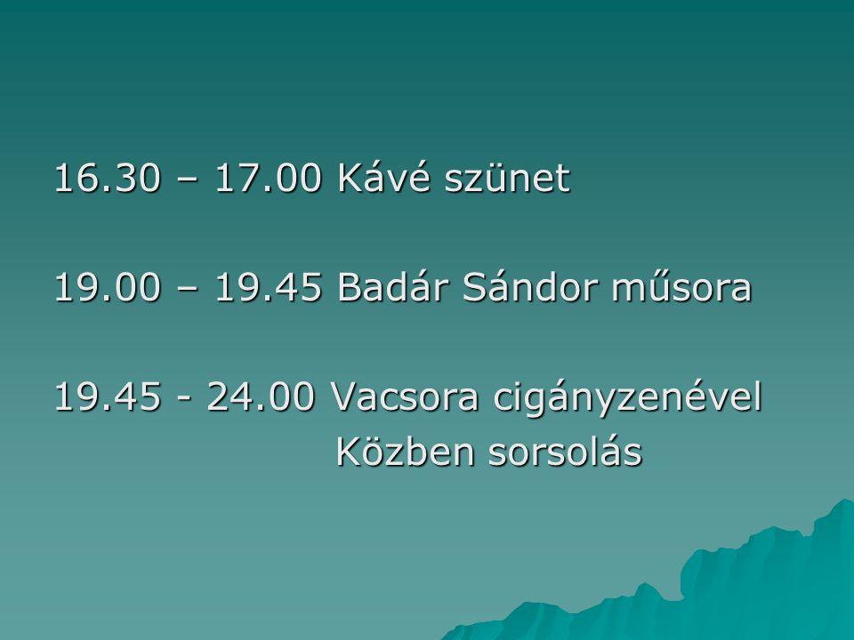 16.30 – 17.00 Kávé szünet 19.00 – 19.45 Badár Sándor műsora.