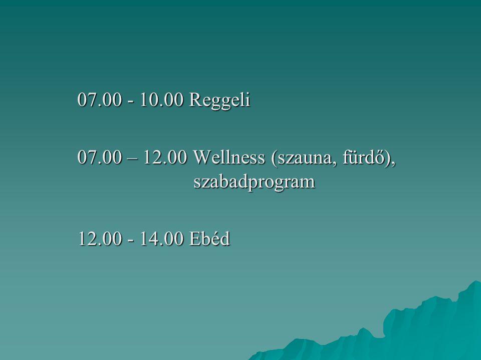 07.00 - 10.00 Reggeli 07.00 – 12.00 Wellness (szauna, fürdő), szabadprogram.