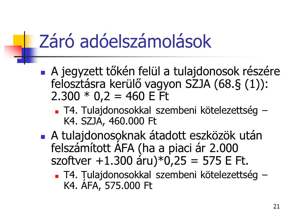 Záró adóelszámolások A jegyzett tőkén felül a tulajdonosok részére felosztásra kerülő vagyon SZJA (68.§ (1)): 2.300 * 0,2 = 460 E Ft.