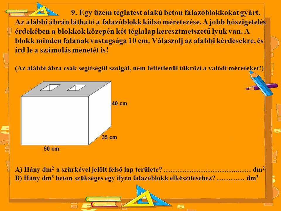 9. Egy üzem téglatest alakú beton falazóblokkokat gyárt
