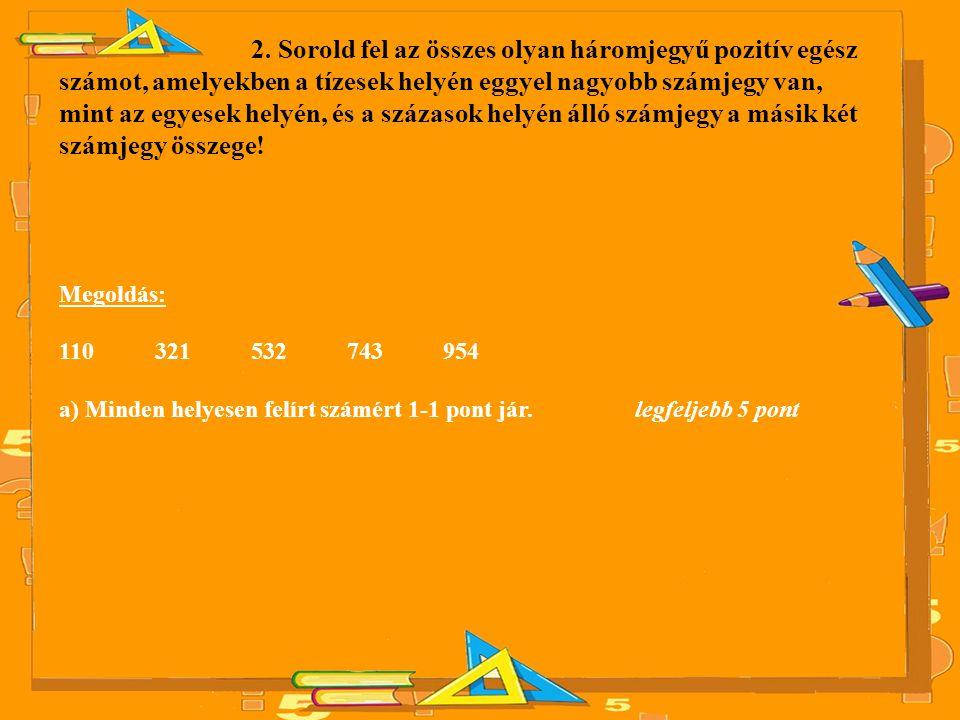 2. Sorold fel az összes olyan háromjegyű pozitív egész számot, amelyekben a tízesek helyén eggyel nagyobb számjegy van,