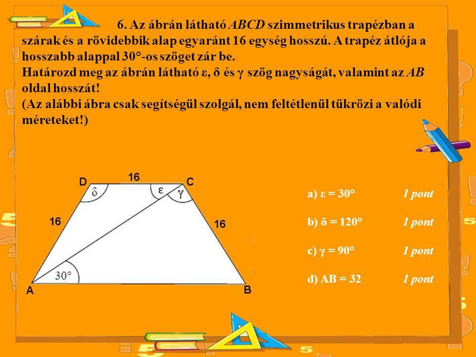 6. Az ábrán látható ABCD szimmetrikus trapézban a szárak és a rövidebbik alap egyaránt 16 egység hosszú. A trapéz átlója a hosszabb alappal 30°-os szöget zár be.