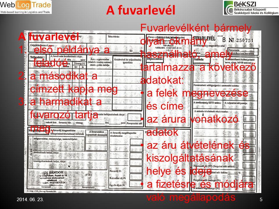 A fuvarlevél Fuvarlevélként bármely olyan okmány használható, amely tartalmazza a következő adatokat: