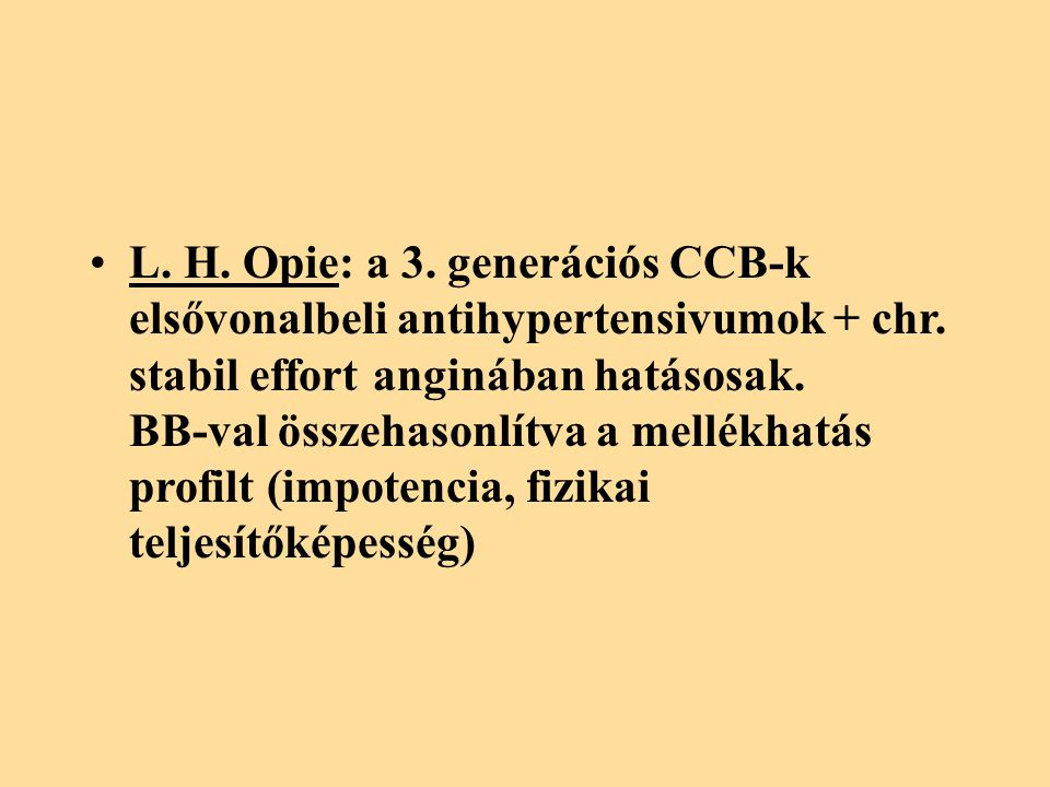 L. H. Opie: a 3. generációs CCB-k elsővonalbeli antihypertensivumok + chr.