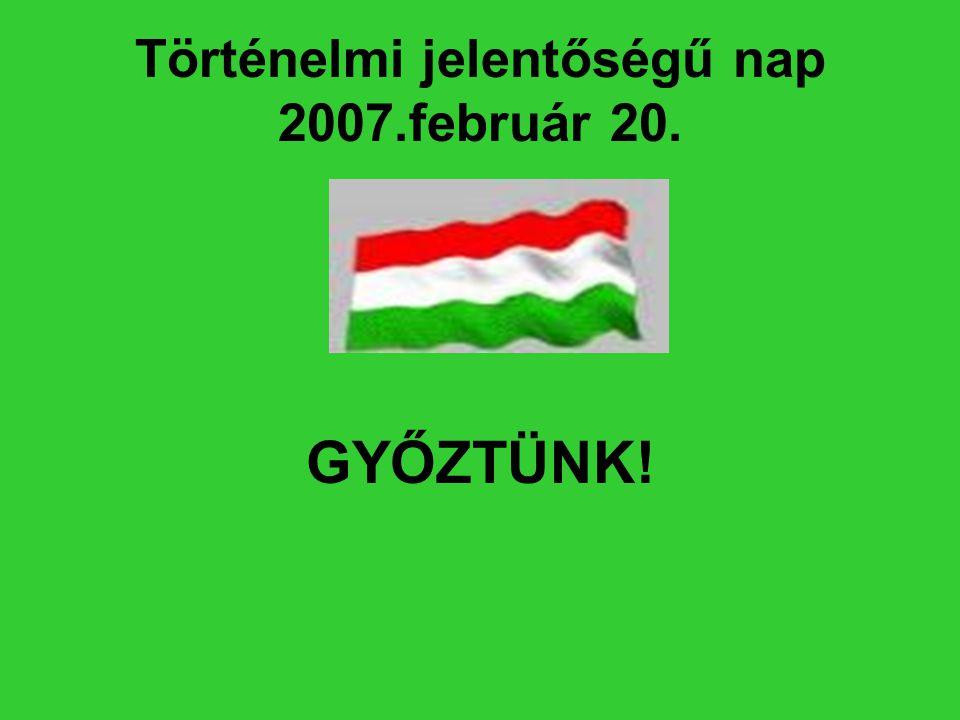 Történelmi jelentőségű nap 2007.február 20.
