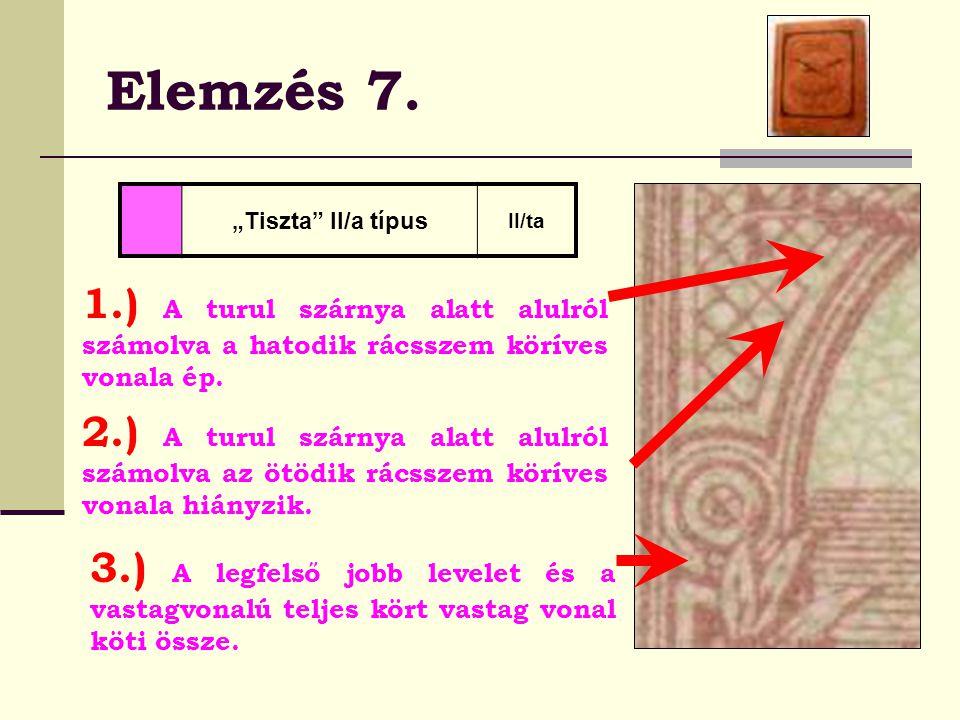 """Elemzés 7. """"Tiszta II/a típus. II/ta. 1.) A turul szárnya alatt alulról számolva a hatodik rácsszem köríves vonala ép."""
