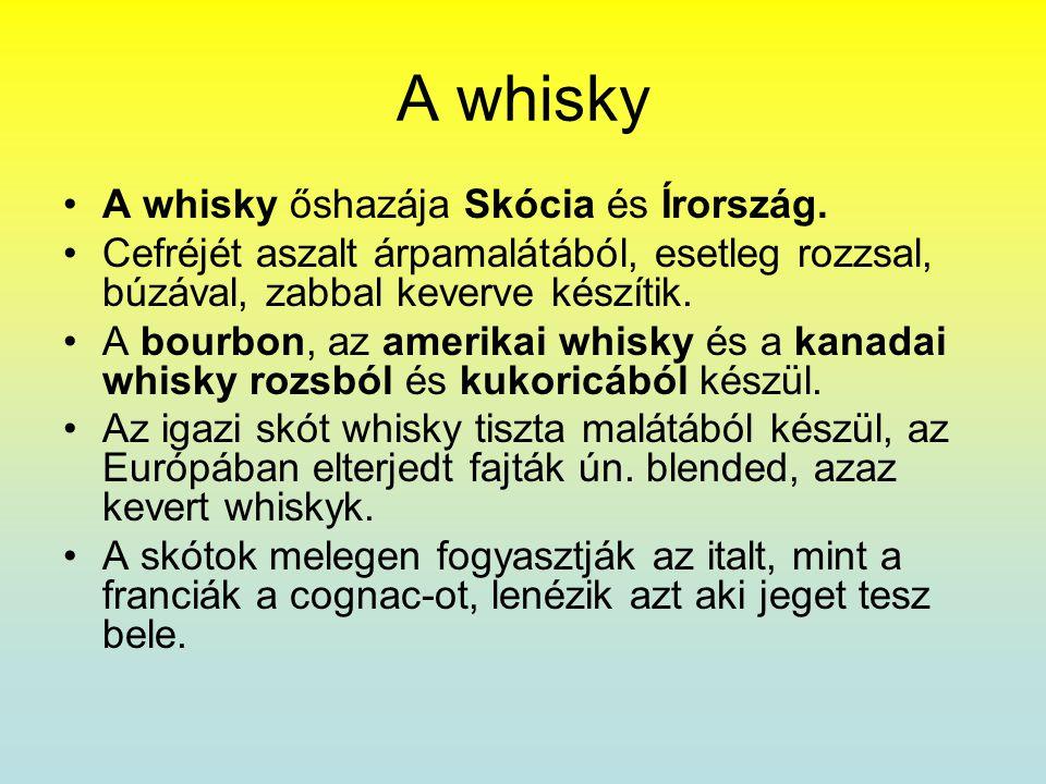 A whisky A whisky őshazája Skócia és Írország.