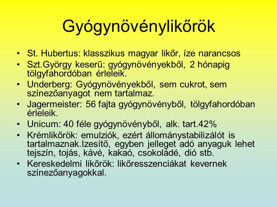 Gyógynövénylikőrök St. Hubertus: klasszikus magyar likőr, íze narancsos. Szt.György keserű: gyógynövényekből, 2 hónapig tölgyfahordóban érleleik.