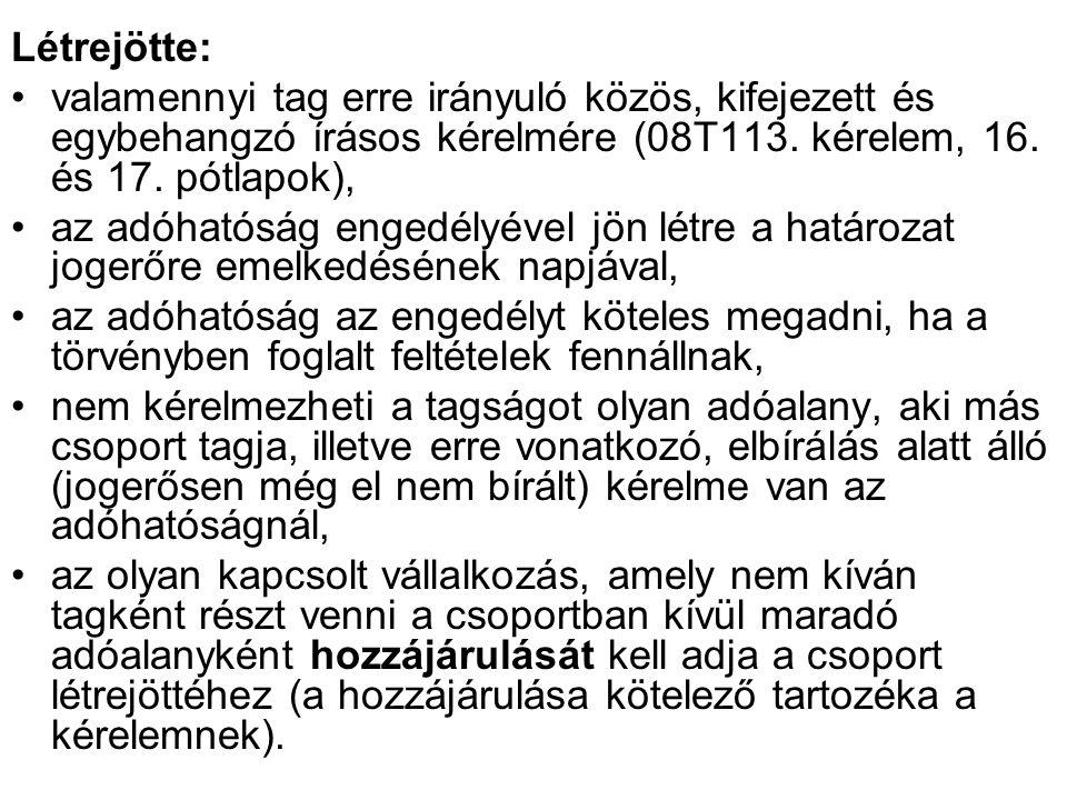 Létrejötte: valamennyi tag erre irányuló közös, kifejezett és egybehangzó írásos kérelmére (08T113. kérelem, 16. és 17. pótlapok),