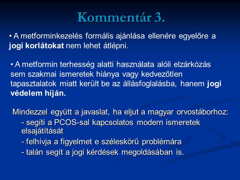 Kommentár 3. A metforminkezelés formális ajánlása ellenére egyelőre a jogi korlátokat nem lehet átlépni.