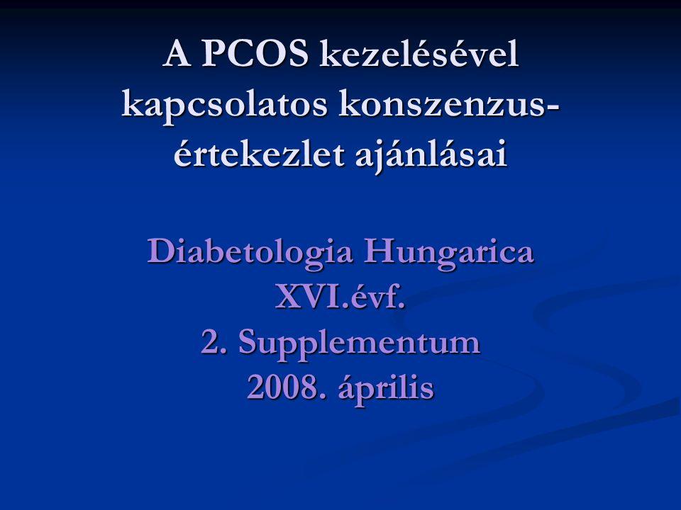 A PCOS kezelésével kapcsolatos konszenzus-értekezlet ajánlásai Diabetologia Hungarica XVI.évf.