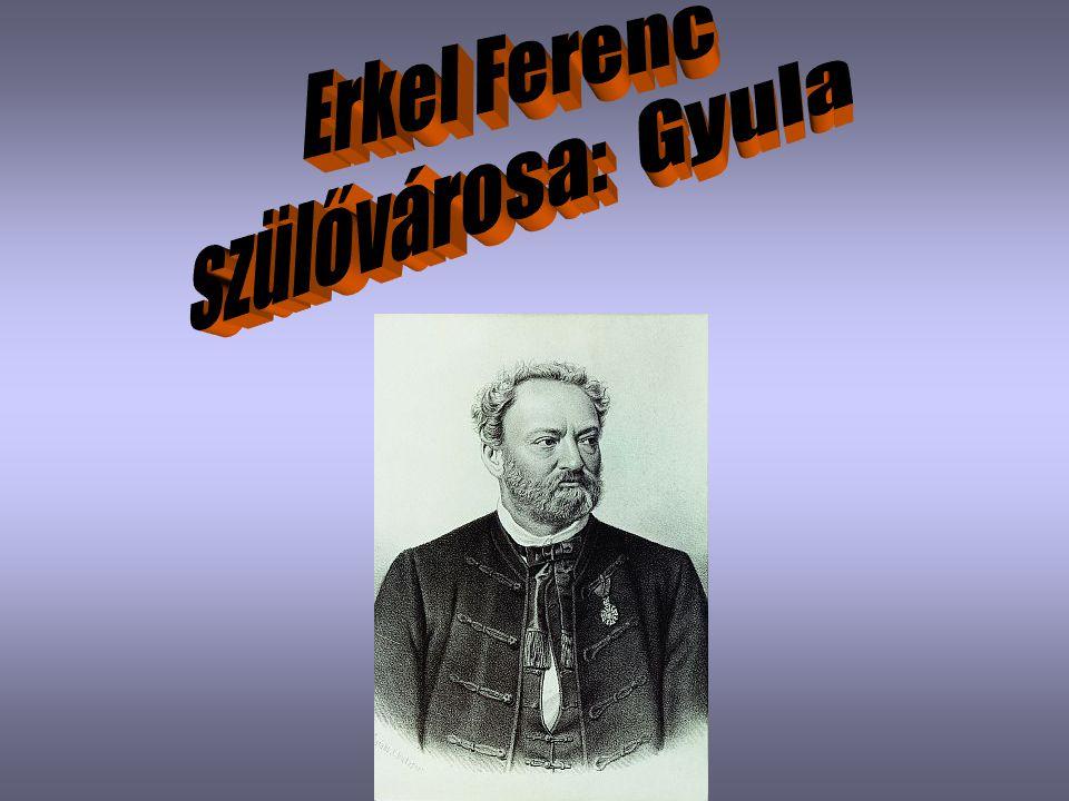 Erkel Ferenc szülővárosa: Gyula