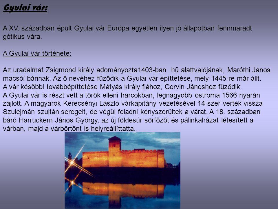 Gyulai vár: A XV. században épült Gyulai vár Európa egyetlen ilyen jó állapotban fennmaradt gótikus vára.