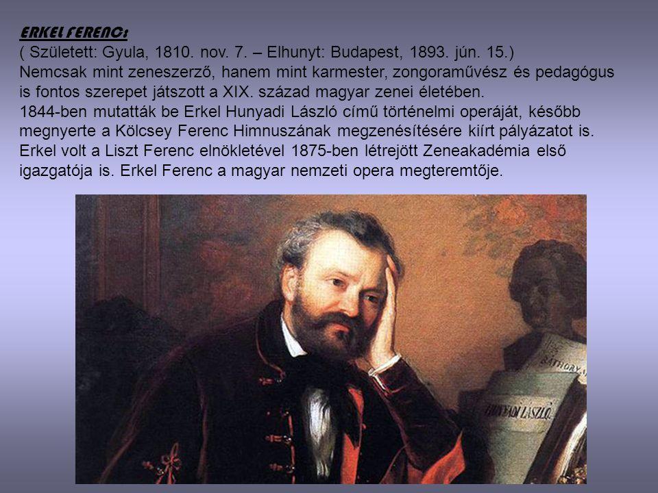 ERKEL FERENC: ( Született: Gyula, 1810. nov. 7. – Elhunyt: Budapest, 1893. jún. 15.)