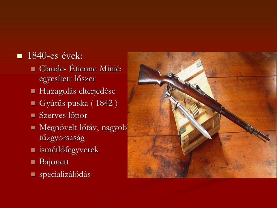1840-es évek: Claude- Étienne Minié: egyesített lőszer