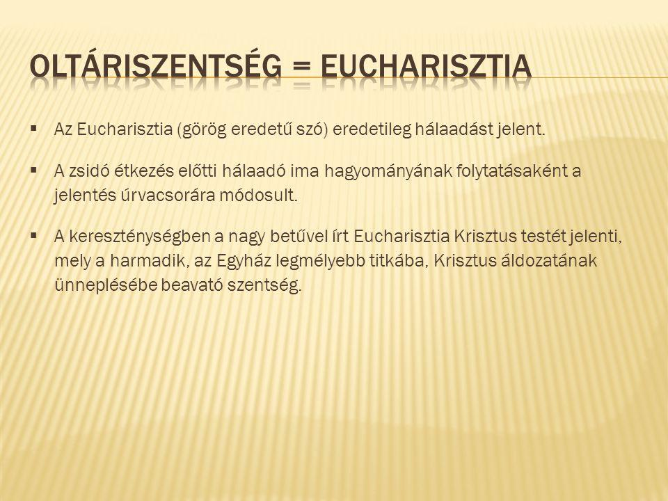 Oltáriszentség = Eucharisztia