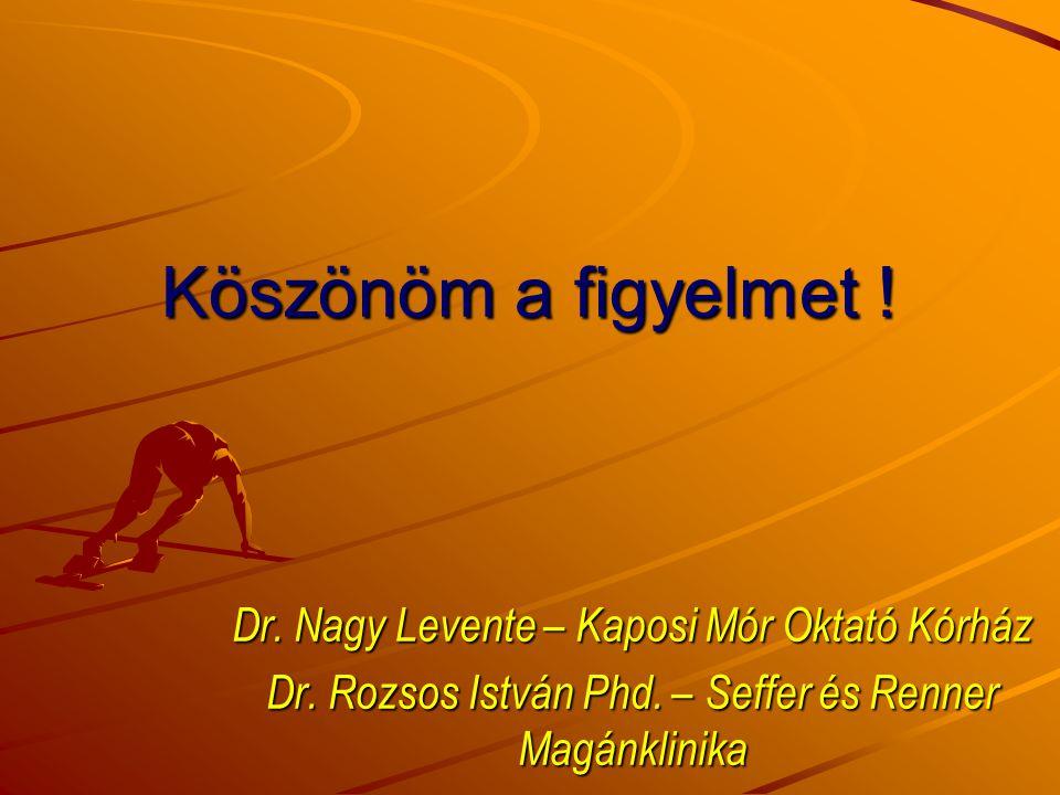 Köszönöm a figyelmet ! Dr. Nagy Levente – Kaposi Mór Oktató Kórház