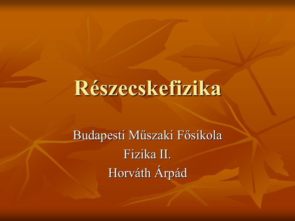 Budapesti Műszaki Fősikola Fizika II. Horváth Árpád